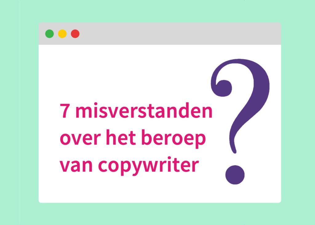 7 misverstanden over het beroep van copywriter
